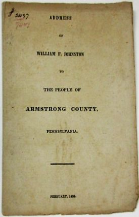 ADDRESS OF WILLIAM F. JOHNSTON TO THE PEOPLE OF ARMSTRONG COUNTY, PENNSYLVANIA. William F. Johnston