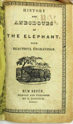 HISTORY AND ANECDOTES OF THE ELEPHANT. WITH BEAUTIFUL ENGRAVINGS. Children's Book