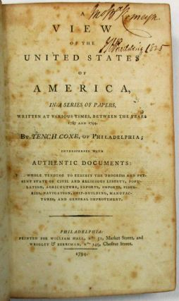 A VIEW OF THE UNITED STATES OF AMERICA, IN A SERIES OF PAPERS, WRITTEN AT VARIOUS TIMES, BETWEEN...