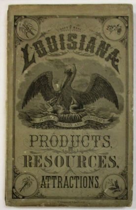 LOUISIANA PRODUCTS, RESOURCES AND ATTRACTIONS, WITH A SKETCH OF THE PARISHES. A HAND BOOK OF...
