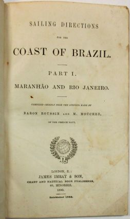 SAILING DIRECTIONS FOR THE COAST OF BRAZIL. PART I. MARANHAO AND RIO JANEIRO. COMPILED CHIEFLY...