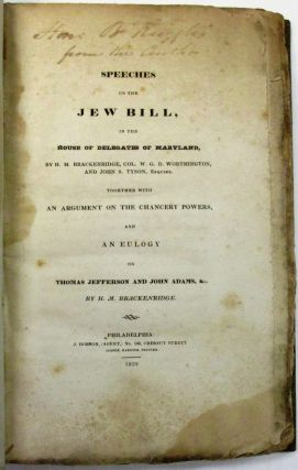 SPEECHES ON THE JEW BILL, IN THE HOUSE OF DELEGATES OF MARYLAND, H. M. BRACKENRIDGE, COL. W. G....