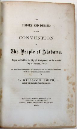 THE HISTORY AND DEBATES OF THE CONVENTION OF THE PEOPLE OF ALABAMA, BEGUN AND HELD IN THE CITY OF...
