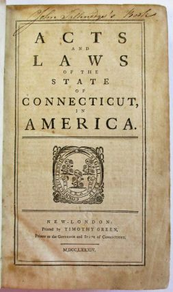 ACTS AND LAWS OF THE STATE OF CONNECTICUT, IN AMERICA. Connecticut