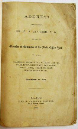 ADDRESS DELIVERED BY REV. G.H. ATKINSON, D.D., BEFORE THE CHAMBER OF COMMERCE OF THE STATE OF...