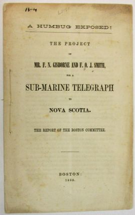 A HUMBUG EXPOSED! THE PROJECT OF MR. F.N. GISBORNE AND F.O.J. SMITH, FOR A SUB-MARINE TELEGRAPH...