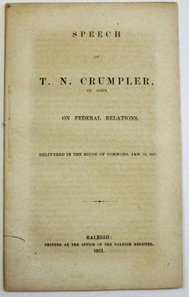 SPEECH OF T. N. CRUMPLER, OF ASHE, ON FEDERAL RELATIONS, DELIVERED IN THE HOUSE OF COMMONS,...