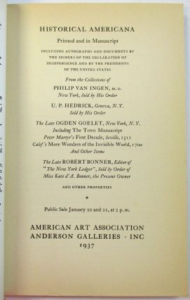 "AMERICANA PRINTED AND IN MANUSCRIPT FROM THE COLLECTIONS OF PHILIP VAN INGEN, M.D., NEW YORK, N.Y. U.P. HEDRICK GENEVA, N.Y. THE LATE OGDEN GOELET, NEW YORK. THE LATE ROBERT BONNER, EDITOR OF ""THE NEW YORK LEDGER"" AND OTHER PROPERTIES."