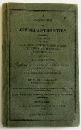 A CATECHISM OF JEWISH ANTIQUITIES; CONTAINING AN ACCOUNT OF THE CLASSES, INSTITUTIONS, RITES,...