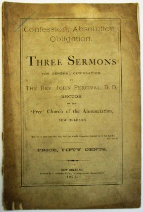 CONFESSION, ABSOLUTION, OBLIGATION. THREE SERMONS FOR GENERAL CIRCULATION, BY THE REV. JOHN...