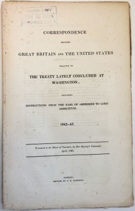 CORRESPONDENCE BETWEEN GREAT BRITAIN AND THE UNITED STATES RELATIVE TO THE TREATY LATELY...
