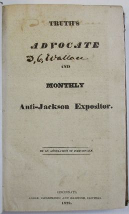 TRUTH'S ADVOCATE AND MONTHLY ANTI-JACKSON EXPOSITOR. BY AN ASSOCIATION OF INDIVIDUALS. An...