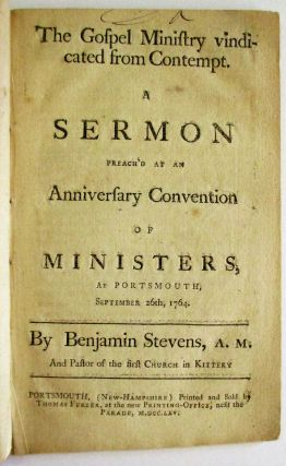 THE GOSPEL MINISTRY VINDICATED FROM CONTEMPT. A SERMON PREACH'D AT AN ANNIVERSARY CONVENTION OF MINISTERS, AT PORTSMOUTH, SEPTEMBER 26TH, 1764.
