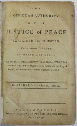 THE OFFICE AND AUTHORITY OF A JUSTICE OF PEACE EXPLAINED AND DIGESTED, UNDER PROPER TITLES. TO WHICH ARE ADDED, FULL AND CORRECT PRECEDENTS OF ALL KINDS OF PROCESS NECESSARY TO BE USED BY MAGISTRATES; IN WHICH ALSO THE DUTIES OF SHERIFFS, AND OTHER PUBLICK OFFICERS, IS PROPERLY DISCUSSED.
