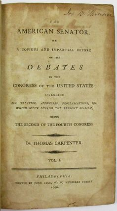 THE AMERICAN SENATOR. OR A COPIOUS AND IMPARTIAL REPORT OF THE DEBATES IN THE CONGRESS OF THE...