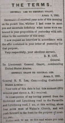 THE NEW YORK HERALD. NEW YORK, MONDAY, APRIL 10, 1865. THE END. SURRENDER OF LEE AND THE WHOLE ARMY TO GRANT. TERMS OF SURRENDER. ALL HONOR TO GRANT, MEADE, SHERIDAN, ORD, HUMPHREYS, WRIGHT, GRIFFIN, PARKE, AND THEIR BRAVE TROOPS. HIGHLY INTERESTING DETAILS OF THE FIGHTING BEFORE THE SURRENDER... INTENSE ENTHUSIASM.