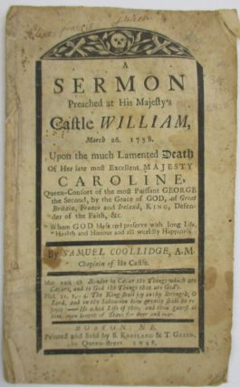 A SERMON PREACHED AT HIS MAJESTY'S CASTLE WILLIAM, MARCH 26. 1738. UPON THE MUCH LAMENTED DEATH...