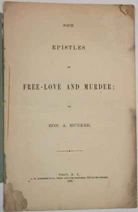 FOUR EPISTLES ON FREE LOVE AND MURDER. Hon. A. Hunker, pseud