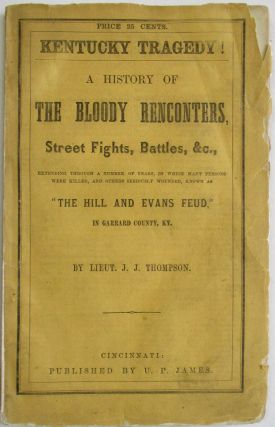 A HISTORY OF THE FEUD BETWEEN THE HILL AND EVANS PARTIES OF GARRARD COUNTY, KY. THE MOST EXCITING TRAGEDY EVER ENACTED ON THE BLOODY GROUNDS OF KENTUCKY.