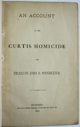 AN ACCOUNT OF THE CURTIS HOMICIDE AND TRIALS OF JNO. E. POINDEXTER.