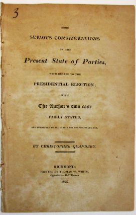 SOME SERIOUS CONSIDERATIONS ON THE PRESENT STATE OF PARTIES, WITH REGARD TO THE PRESIDENTIAL...