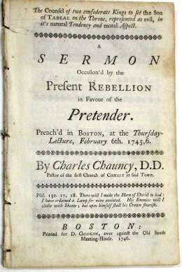 THE COUNSEL OF TWO CONFEDERATE KINGS TO SET THE SON OF TABEAL ON THE THRONE, REPRESENTED AS EVIL, IN ITS NATURAL TENDENCY AND MORAL ASPECT. A SERMON OCCASION'D BY THE PRESENT REBELLION IN FAVOR OF THE PRETENDER. PREACH'D IN BOSTON, AT THE THURSDAY-LECTURE, FEBRUARY 6TH. 1745, 6. Charles Chauncy.