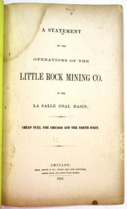 A STATEMENT OF THE OPERATIONS OF THE LITTLE ROCK MINING CO. IN THE LA SALLE COAL BASIN. CHEAP FUEL FOR CHICAGO AND THE NORTH-WEST. Little Rock Mining Co.:.